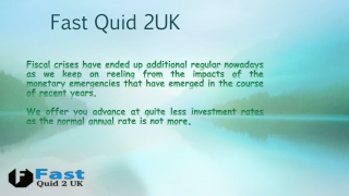 Fast Quid 2UK Instant Service  to Get Money