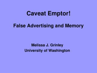 Caveat Emptor  False Advertising and Memory