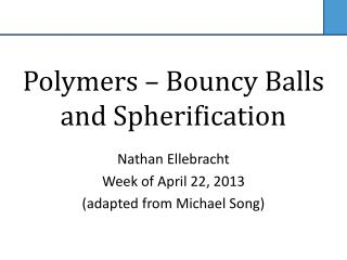 Polymers   Bouncy Balls and Spherification