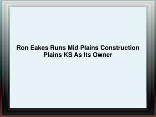 Ron Eakes Runs Mid Plains Construction Plains KS As Its Owne