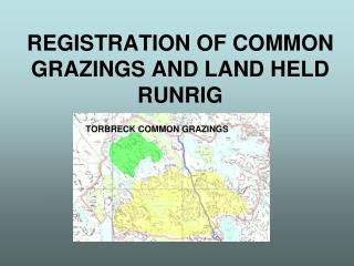 REGISTRATION OF COMMON GRAZINGS AND LAND HELD RUNRIG