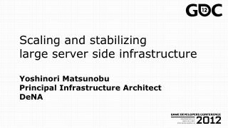 Scaling and stabilizing large server side infrastructure  Yoshinori Matsunobu Principal Infrastructure Architect  DeNA