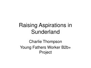 Raising Aspirations in Sunderland