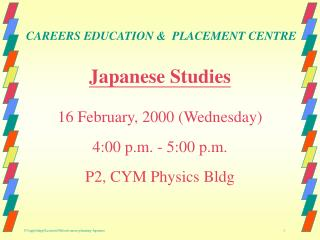 Japanese Studies   16 February, 2000 Wednesday  4:00 p.m. - 5:00 p.m.  P2, CYM Physics Bldg