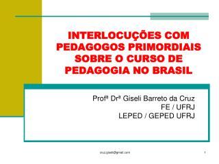 INTERLOCU  ES COM PEDAGOGOS PRIMORDIAIS SOBRE O CURSO DE PEDAGOGIA NO BRASIL