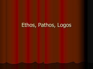 Ethos, Pathos, Logos