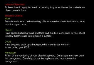 Lesson Objectives To learn how to apply texture to a drawing to give an idea of the material an object is made from.