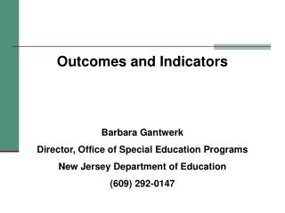 Outcomes and Indicators   Barbara Gantwerk Director, Office of Special Education Programs New Jersey Department of Educa