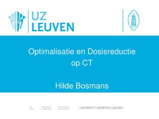 Optimalisatie en Dosisreductie  op CT  Hilde Bosmans Dec 2012