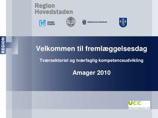 Velkommen til freml ggelsesdag  Tv rsektoriel og tv rfaglig kompetenceudvikling  Amager 2010