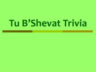 Tu B Shevat Trivia