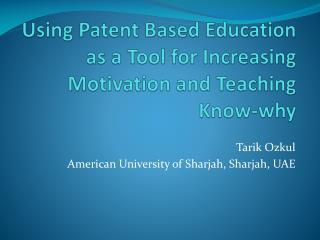 Using Patent Based Education as a Tool for Increasing Motivation and Teaching Know-why