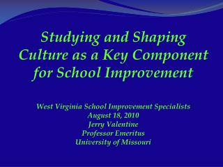 Studying and Shaping Culture as a Key Component for School Improvement  West Virginia School Improvement Specialists Aug
