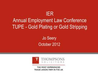 IER Annual Employment Law Conference TUPE - Gold Plating or Gold Stripping