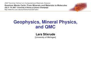 Geophysics, Mineral Physics, and QMC  Lars Stixrude  [University of Michigan]