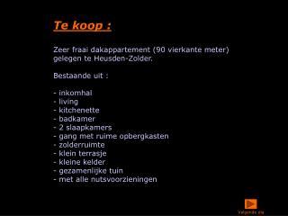 Te koop :  Zeer fraai dakappartement 90 vierkante meter gelegen te Heusden-Zolder.  Bestaande uit :   - inkomhal - livin