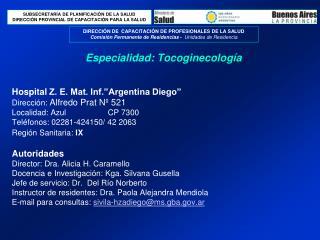 Hospital Z. E. Mat. Inf. Argentina Diego   Direcci n: Alfredo Prat N  521  Localidad: Azul  CP 7300      Tel fonos: 0228