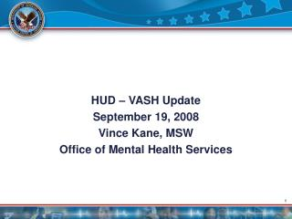 HUD   VASH Update September 19, 2008 Vince Kane, MSW Office of Mental Health Services