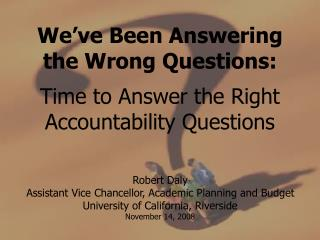 We ve Been Answering the Wrong Questions:  Time to Answer the Right Accountability Questions