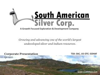 Growing and advancing one of the world s largest  undeveloped silver and indium resources.