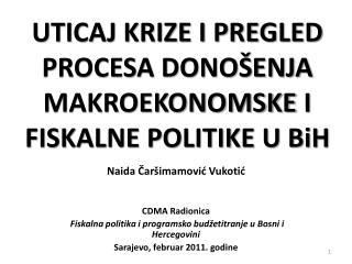 UTICAJ KRIZE I PREGLED PROCESA DONO ENJA MAKROEKONOMSKE I FISKALNE POLITIKE U BiH