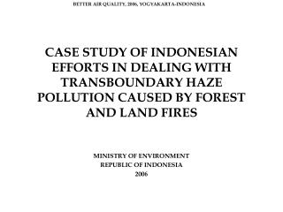 CASE STUDY OF INDONESIAN EFFORTS IN DEALING WITH TRANSBOUNDARY HAZE POLLUTION CAUSED BY FOREST AND LAND FIRES