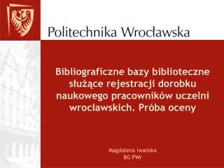 Bibliograficzne bazy biblioteczne sluzace rejestracji dorobku naukowego pracownik w uczelni wroclawskich. Pr ba oceny