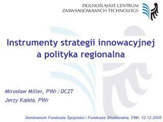 Instrumenty strategii innowacyjnej  a polityka regionalna