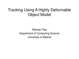 Tracking Using A Highly Deformable Object Model
