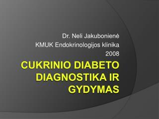 CUKRINIO DIABETO DIAGNOSTIKA IR GYDYMAS