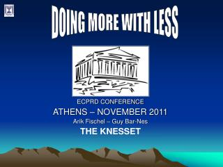ECPRD CONFERENCE ATHENS   NOVEMBER 2011 Arik Fischel   Guy Bar-Nes THE KNESSET