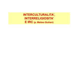 INTERCULTURALITA ,  INTERRELIGIOSITA  E IRC p. Matteo Giuliani