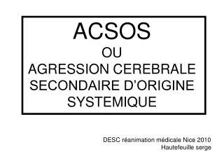 ACSOS OU AGRESSION CEREBRALE SECONDAIRE D ORIGINE SYSTEMIQUE