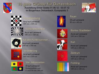 10 gute Gr nde f r Dietzenbach Ausstellung Elmar Goeke 01.06.12 - 03.07.12 im B rgerhaus Dietzenbach, Europaplatz 3