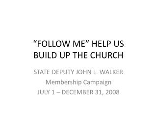 FOLLOW ME  HELP US  BUILD UP THE CHURCH