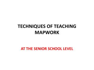 TECHNIQUES OF TEACHING MAPWORK
