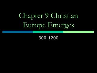 Chapter 9 Christian Europe Emerges