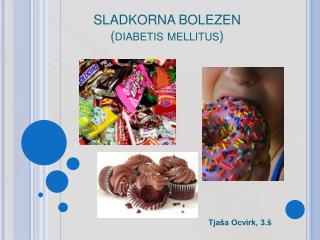 SLADKORNA BOLEZEN diabetis mellitus