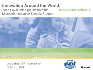 Innovation Around the World:  Year 1 evaluation results from the  Microsoft Innovative Schools Program