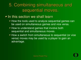 Games People Play. 5. Combining simultaneous and sequential moves.