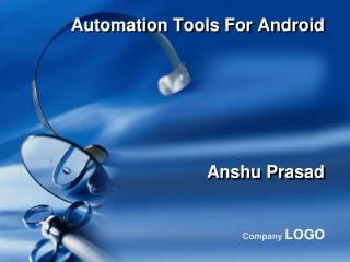 Automation Tools For Android       Anshu Prasad