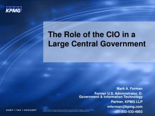 Mark A. Forman Former U.S. Administrator, E-Government  Information Technology Partner, KPMG LLP mformankpmg 01-202-533-