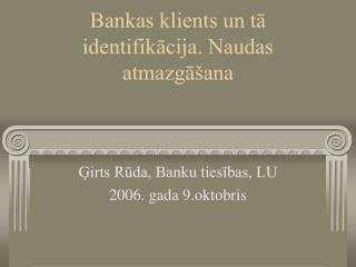 Bankas klients un ta identifikacija. Naudas atmazga ana