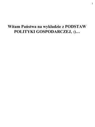 Witam Panstwa na wykladzie z PODSTAW POLITYKI GOSPODARCZEJ, :