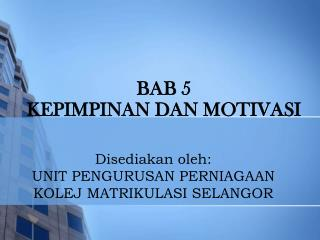 BAB 5 KEPIMPINAN DAN MOTIVASI
