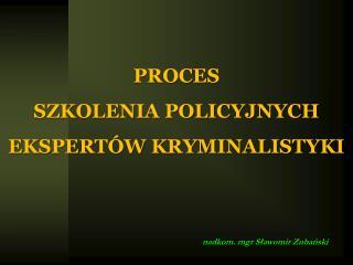 PROCES  SZKOLENIA POLICYJNYCH EKSPERT W KRYMINALISTYKI
