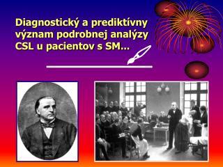 Diagnostick  a predikt vny v znam podrobnej anal zy  CSL u pacientov s SM...