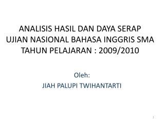 ANALISIS HASIL DAN DAYA SERAP UJIAN NASIONAL BAHASA INGGRIS SMA TAHUN PELAJARAN : 2009