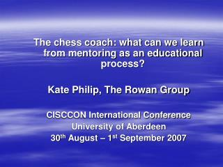 The chess coach: what can we learn from mentoring as an educational process  Kate Philip, The Rowan Group  CISCCON Inter