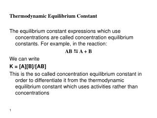 Thermodynamic Equilibrium Constant   The equilibrium constant expressions which use concentrations are called concentrat